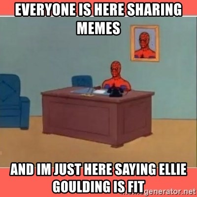 Masturbating Spider-Man - everyone is here sharing memes  and im just here saying ellie goulding is fit