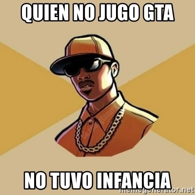 Gta Player - quien no jugo gta  no tuvo infancia