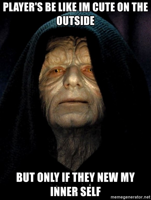Star Wars Emperor - Player's be like Im cute on the outside But only if they new my inner self