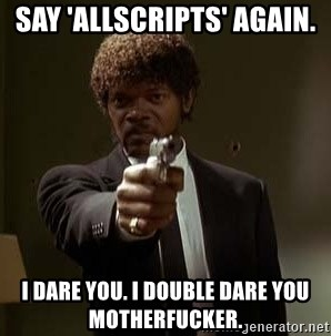 Jules Pulp Fiction - Say 'Allscripts' again. I dare you. I double dare you motherfucker.