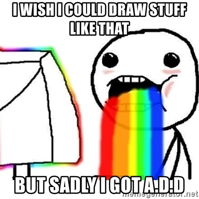 Puking Rainbows - I wish I could draw stuff like that  But sadly i got A.D.D