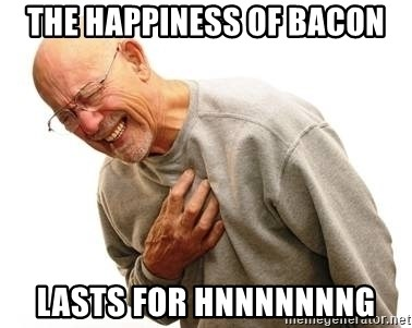 Old Man Heart Attack - The happiness of bacon lasts for hnnnnnnng