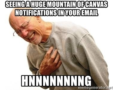 Old Man Heart Attack - seeing a huge mountain of canvas notifications in your email hnnnnnnnng