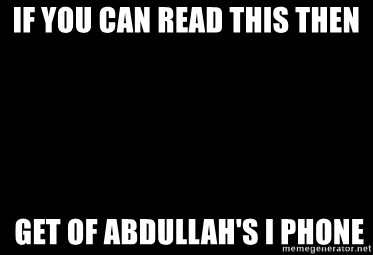 Blank Black - If you can read this then  get of Abdullah's I phone