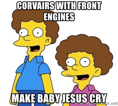 Rod & Todd Flanders - Corvairs with front engines make Baby Jesus cry
