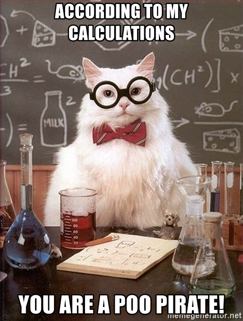 Science Cat - According to my calculations you are a poo pirate!