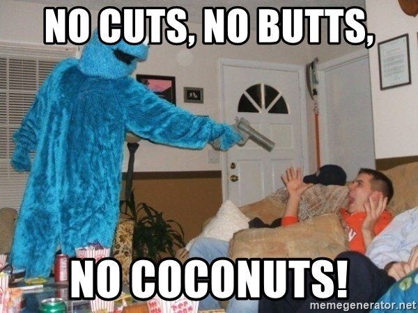 Bad Ass Cookie Monster - NO CUTS, NO BUTTS, NO COCONUTS!