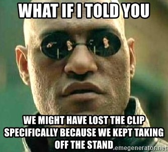 What if I told you / Matrix Morpheus - What if I told you We might have lost the clip specifically because we kept taking off the stand