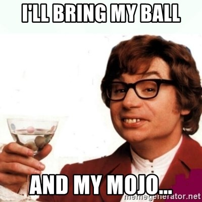 Austin Powers Drink - I'll bring my ball and my mojo...