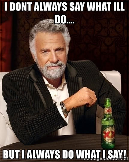 I Dont Always Troll But When I Do I Troll Hard - i dont always say what ill do.... but i always do what i say!