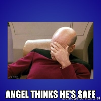 Picard facepalm  -  Angel thinks he's safe