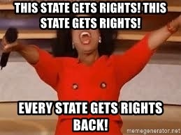 giving oprah - This state gets rights! This state gets rights! Every state gets rights back!