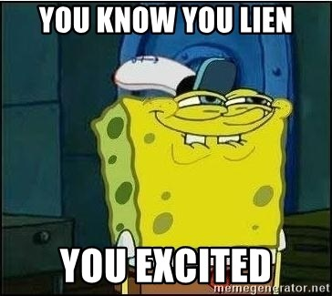 Spongebob Face - you know you lien you excited