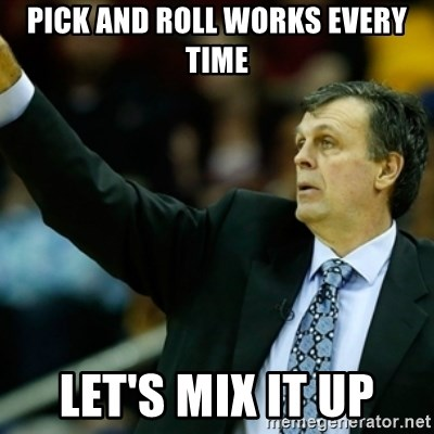 Kevin McFail Meme - pick and roll works every time let's mix it up