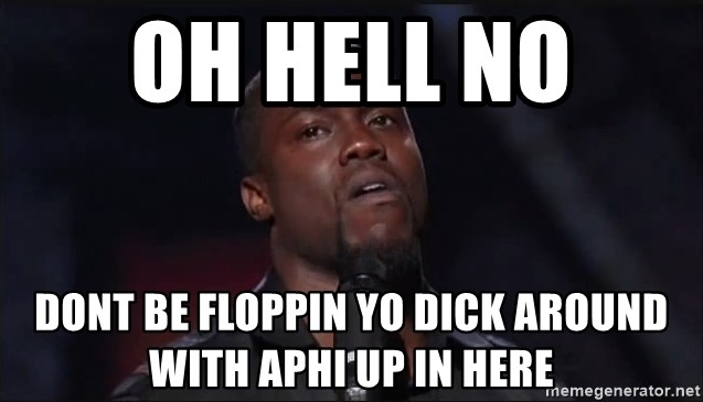Kevin Hart Face - oh hell no  dont be floppin yo dick around with APHI up in here