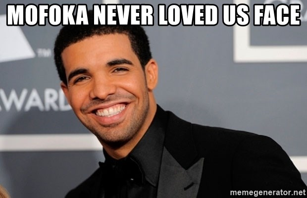 Drake the type of nigga - Mofoka never loved us face