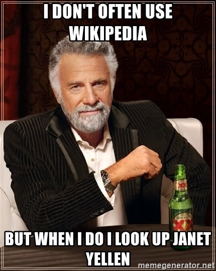 The Most Interesting Man In The World - I DON'T OFTEN USE WIKIPEDIA BUT WHEN I DO I LOOK UP JANET YELLEN