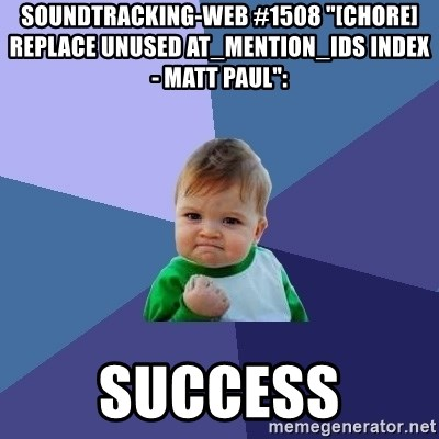 "Success Kid - soundtracking-web #1508 ""[CHORE] replace unused at_mention_ids index - Matt Paul"":  success"