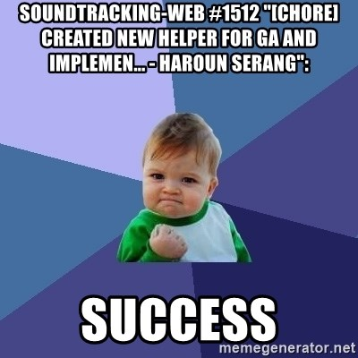 "Success Kid - soundtracking-web #1512 ""[CHORE] Created New Helper for GA and Implemen... - Haroun Serang"":  success"