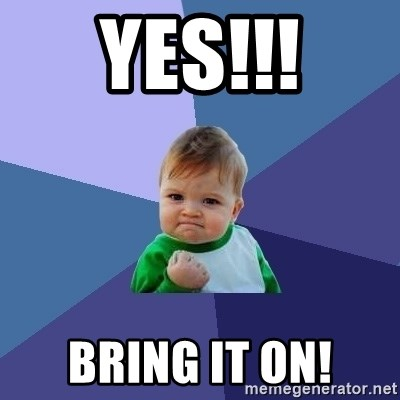 Success Kid - Yes!!! Bring it on!