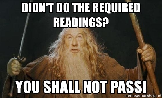 You shall not pass - Didn't do the required readings? You shall not pass!