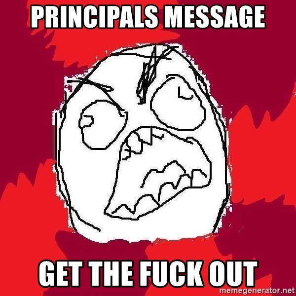 Rage FU - Principals message Get the fuck out