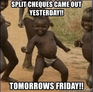 Third World Success - split cheques came out yesterday!! tomorrows friday!!