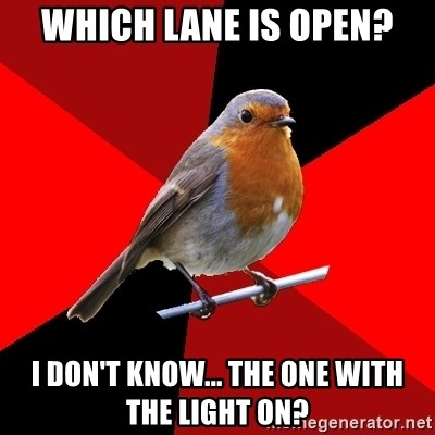 Retail Robin - Which lane is open? I don't know... The one with the light on?