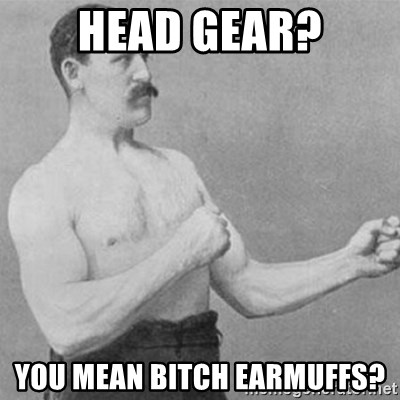 overly manly man - head gear? you mean bitch earmuffs?