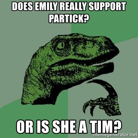 Philosoraptor - Does Emily really support Partick?  Or is she a Tim?