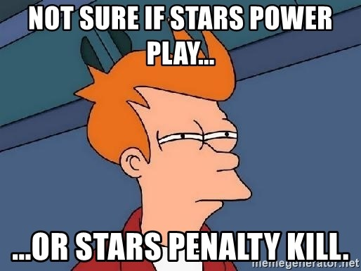 FRY FRY - Not sure if stars power play... ...or stars penalty kill.