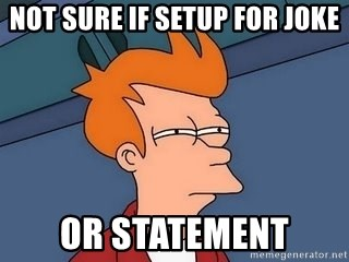 Fry squint - Not sure if setup for joke or statement