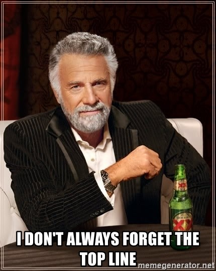 The Most Interesting Man In The World -  I don't always forget the top line