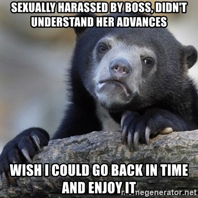 Confession Bear - sexually harassed by boss, didn't understand her advances wish i could go back in time and enjoy it