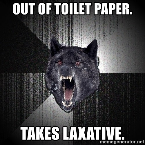 Insanity Wolf - Out of toilet paper. Takes laxative.