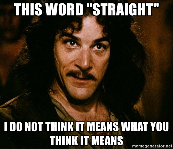 "Inigo Montoya - This word ""straight"" I do not think it means what you think it means"
