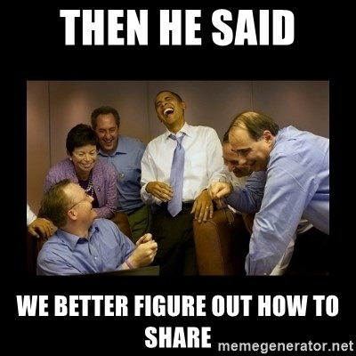 obama laughing  - Then he said we better figure out how to share