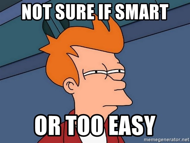 Futurama Fry - NOT SURE IF SMART OR TOO EASY