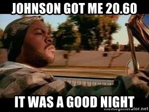 It was a good day - Johnson got me 20.60 it was a good night