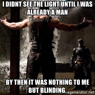 Bane Let the Games Begin - I didnt see the light until I was already a man by then it was nothing to me but blinding.