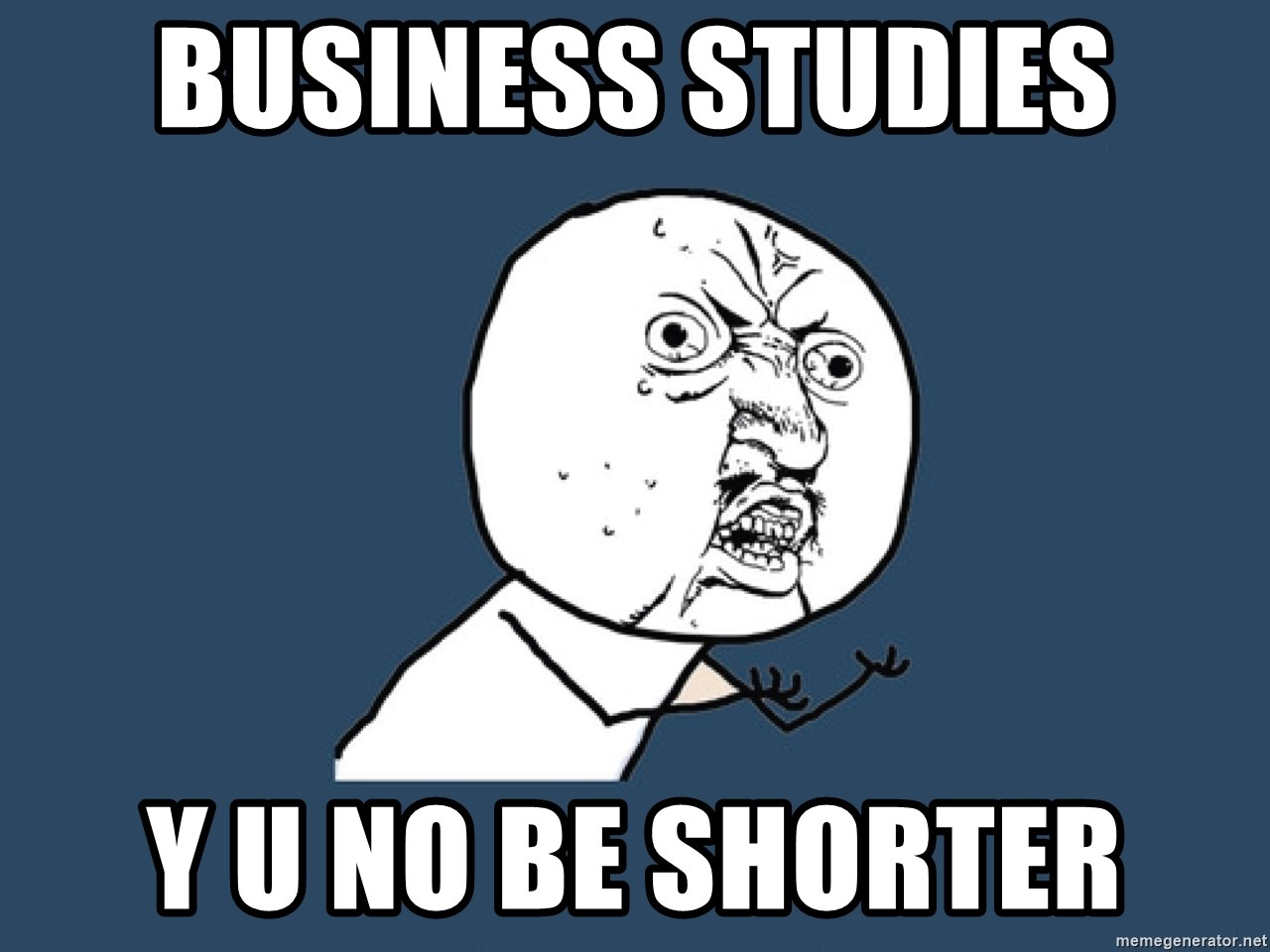 Y U No - Business Studies Y U No Be Shorter