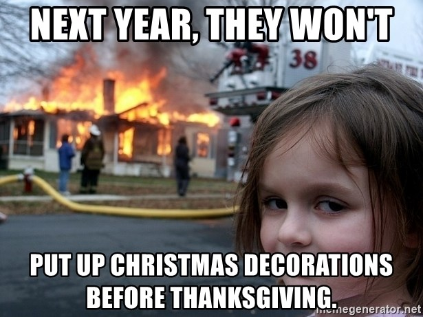Disaster Girl - Next year, they won't put up christmas decorations before thanksgiving.