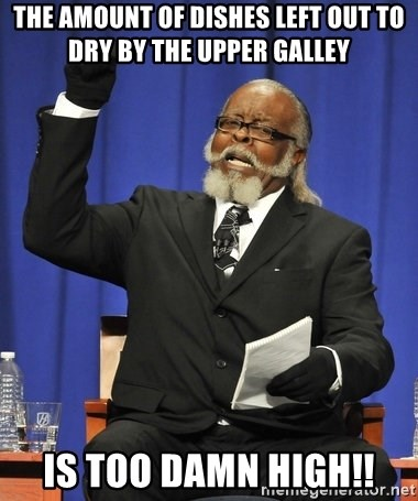 Rent Is Too Damn High - The amount of dishes left out to dry by the upper galley IS TOO DAMN HIGH!!