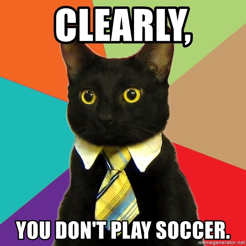 Business Cat - Clearly,  you don't play soccer.