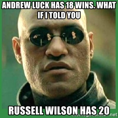 Matrix Morpheus - Andrew Luck has 18 wins. What If I Told You Russell Wilson Has 20