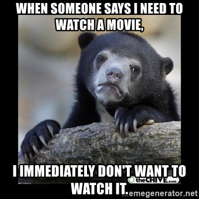 sad bear - When someone says i need to watch a movie, I immediately don't want to watch it.