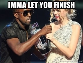 Kanye West Taylor Swift - Imma let you finish