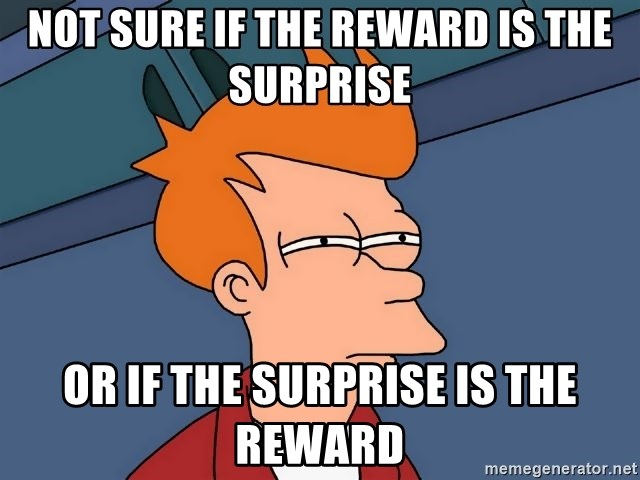 Futurama Fry - Not sure if the reward is the surprise Or if the surprise is the reward