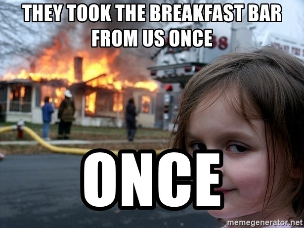 Disaster Girl - They took the breakfast bar from us once once