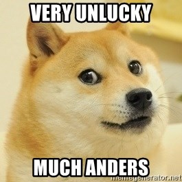 Dogeeeee - very unlucky much anders